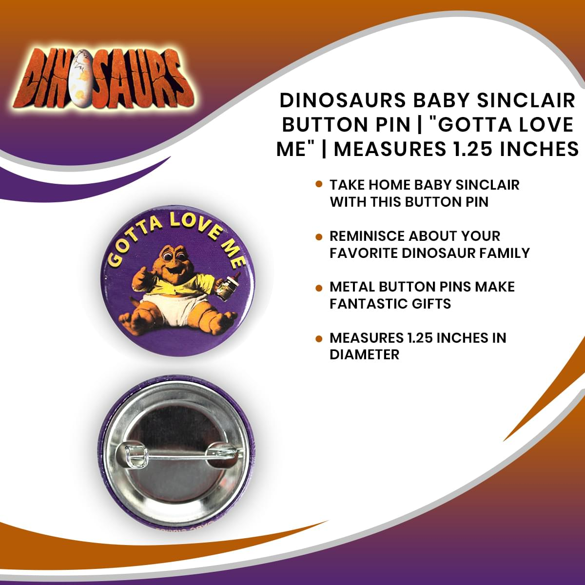 "Dinosaurs Baby Sinclair Button Pin | ""Gotta Love Me"" 