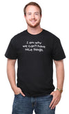 I Am Why We Cant Have Nice Things Adult T-Shirt