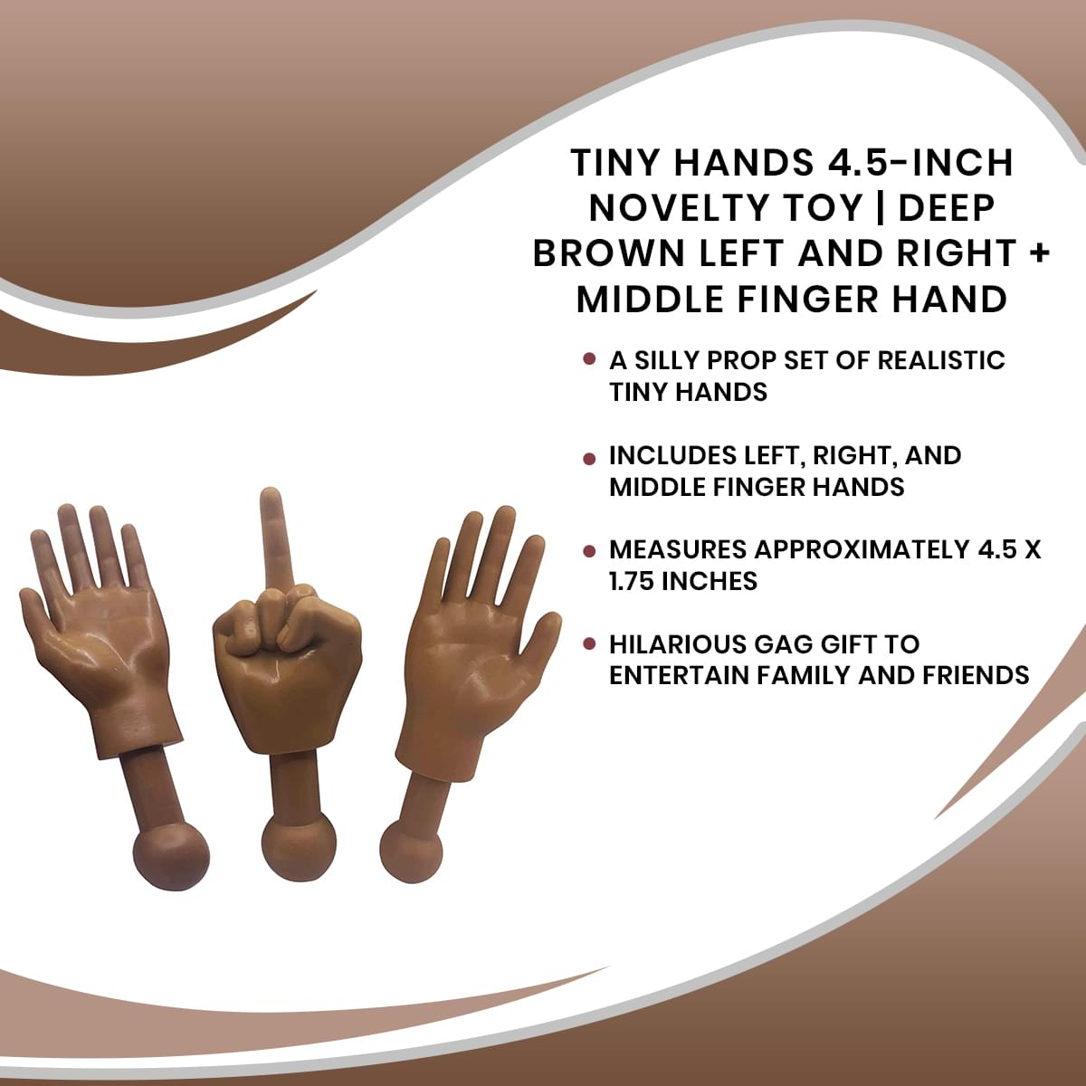 Tiny Hands 4.5-Inch Novelty Toy | Left and Right + Middle Finger Hand Deep Brown