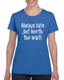Always Late, but Worth the Wait V1 Graphic Transfer Design Shirt