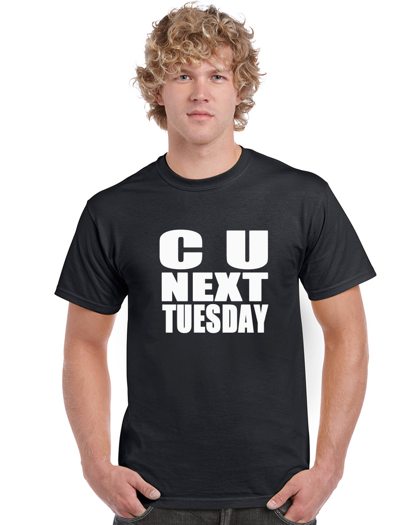 C U Next Tuesday Graphic Transfer Design Shirt