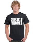 Go Big or Go Home Graphic Transfer Design Shirt