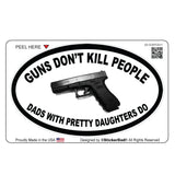 Guns Don't Kill People Dads Do V1 Oval Full Color Printed Vinyl Decal Window Sticker