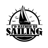 I'd Rather Be Sailing w/Sailboat Single Color Transfer Type Decal