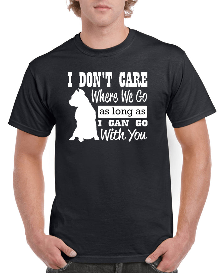 I Don't Care Where We Go Graphic Transfer Design Shirt