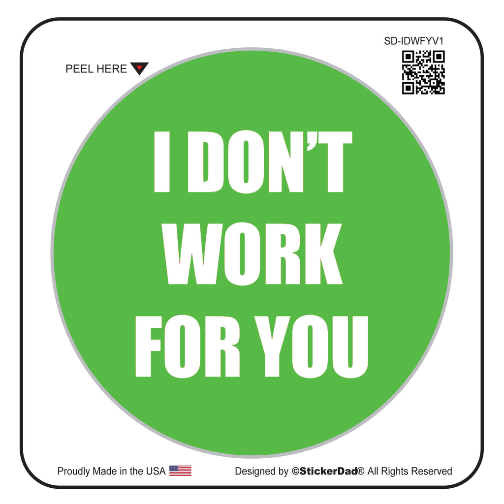 "I DONT WORK FOR YOU Green/White 2"" Round Hard Hat-Helmet Full Color Printed Decal"