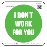 I DONT WORK FOR YOU Green/White 2