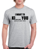 I Want To Ki__ You Graphic Transfer Design Shirt