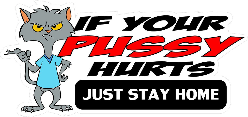 "If Your Pussy Hurts Just Stay Home... 3"" x 1-1/4"" Hard Hat-Helmet Full Color Printed Decal"