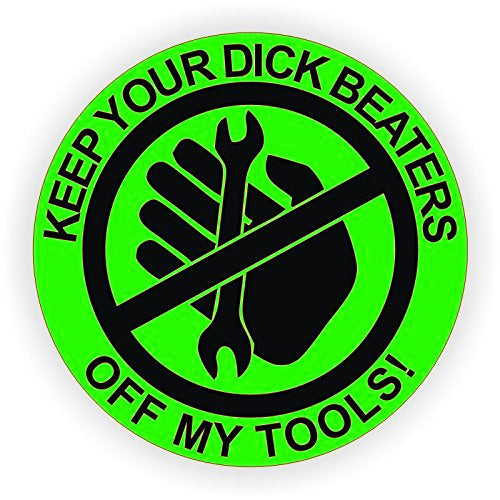 "Keep Your D*ck Beaters Off My Tools 2"" Round Hard Hat-Helmet Full Color Printed Decal"
