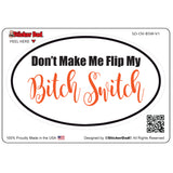 Oval Don't Make Me Flip My Bitch Switch V1 Oval Full Color Printed Vinyl Decal Window Sticker