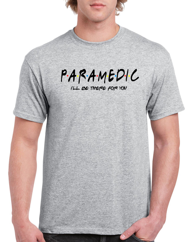 PARAMEDIC I'll Be There For You Graphic Design Shirt