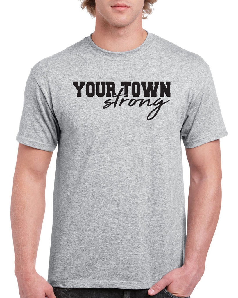 Your Town Strong Customizable Graphic Design Shirt