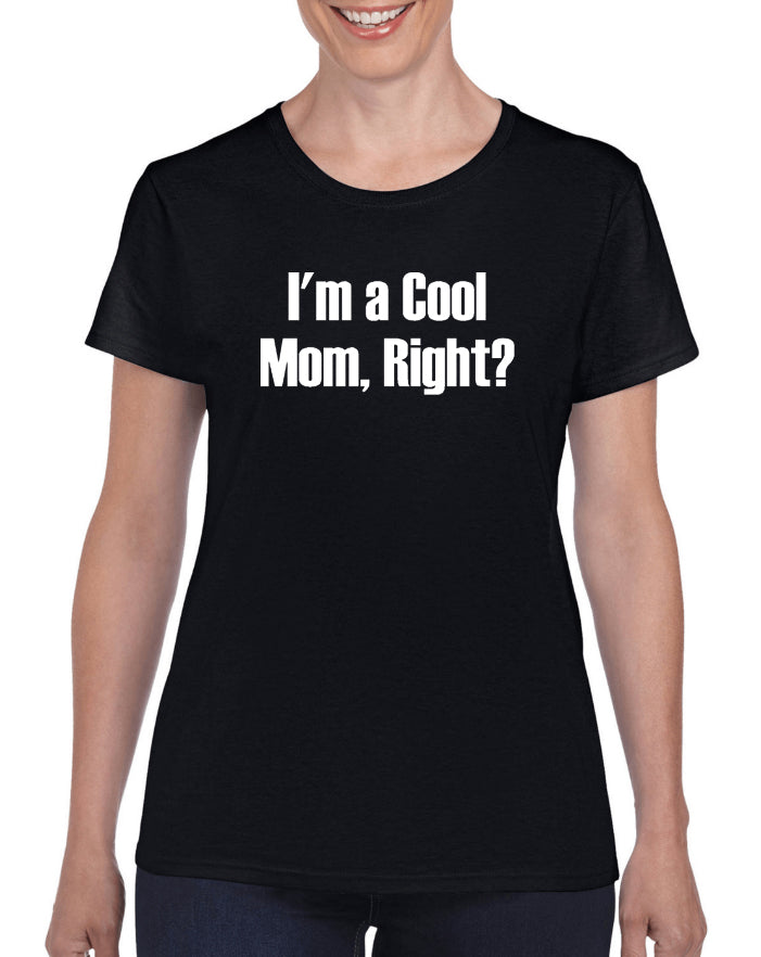 I'm A Cool Mom, Right? Graphic Transfer Design Shirt