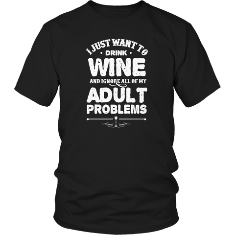 Limited Edition - I Just Want To Drink Wine And Ignore All Of My Adult Problems
