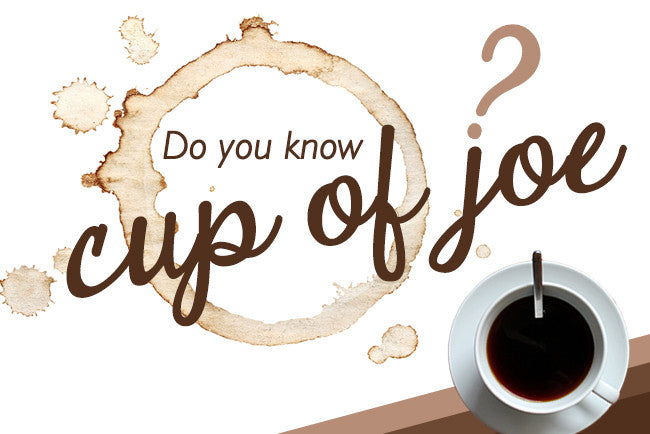 Do you know where the expression 'cup of joe' comes from?