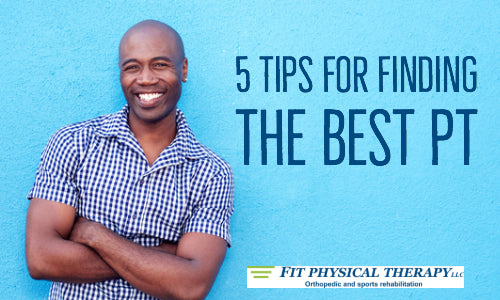 5 Tips For Finding the Best Physical Therapist For Y-O-U