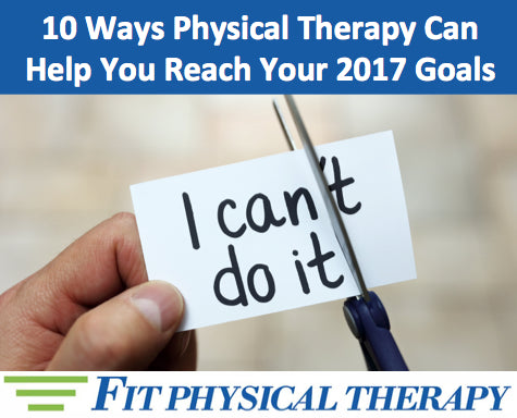 10 Ways Physical Therapy Can Help You Reach Your 2017 Goals