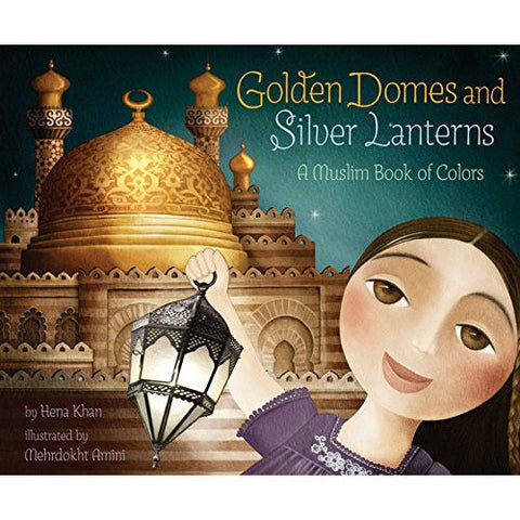 Golden Domes and Silver Lanterns: A Muslim Book of Colors - KitaabWorld