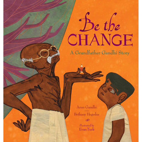 Be the Change: A Grandfather Gandhi Story - KitaabWorld