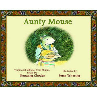 Aunty Mouse: A Tradition Folktale from Bhutan - KitaabWorld