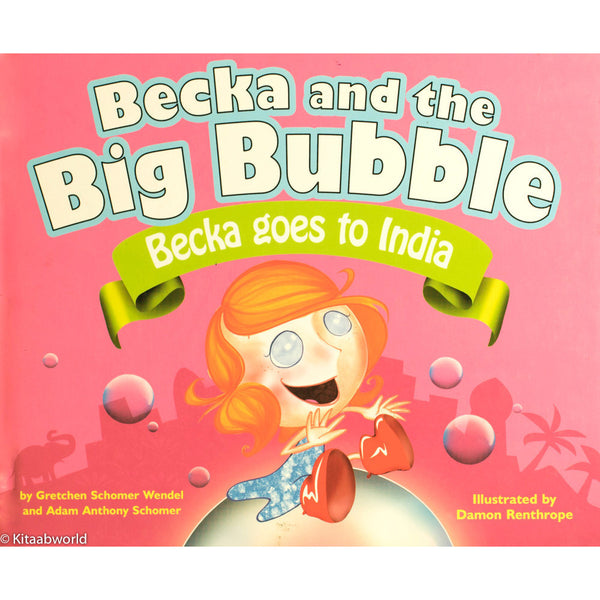 Becka and the Big Bubble: Becka Goes to India - KitaabWorld