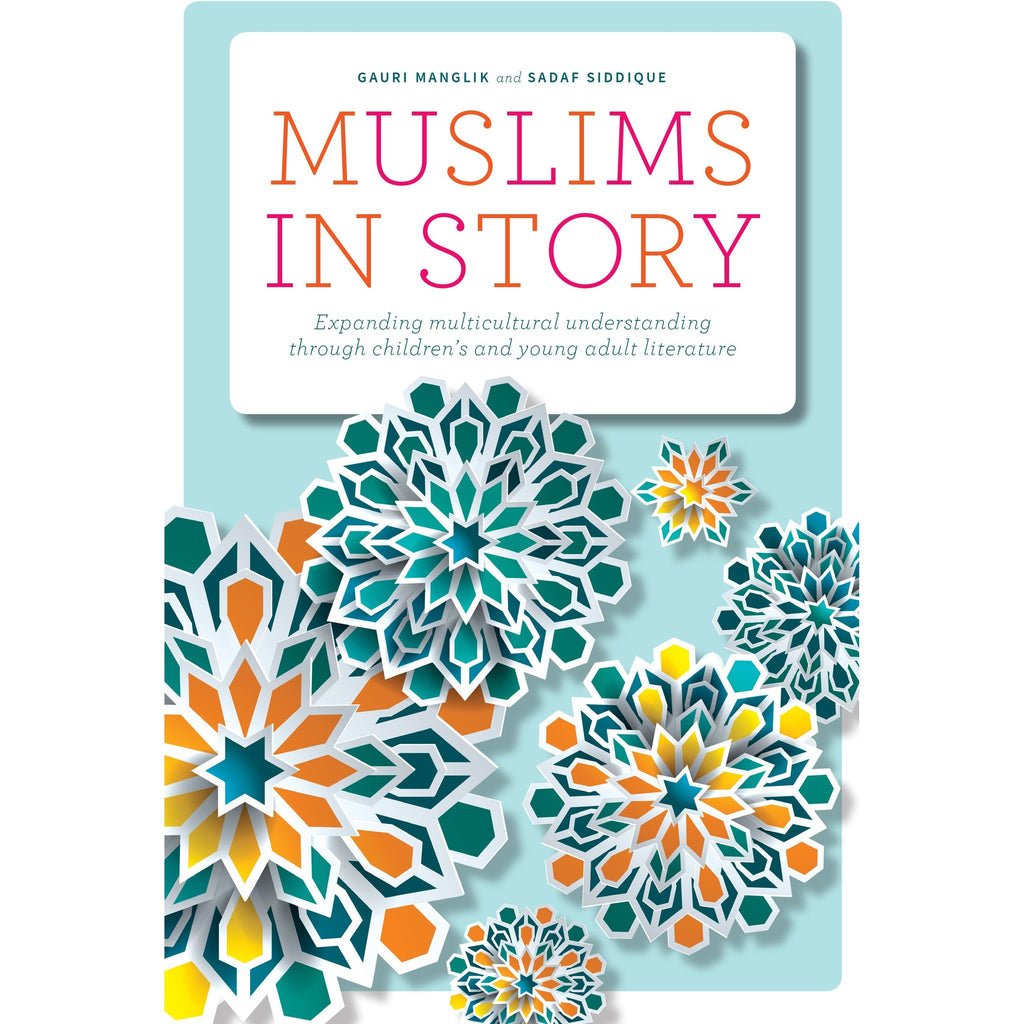 Muslims in Story: Expanding Multicultural Understanding Through Children's and Young Adult Literature