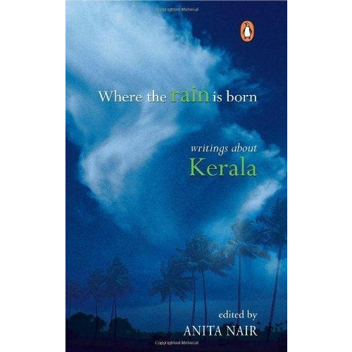 Where the Rain is Born: Writings About Kerala