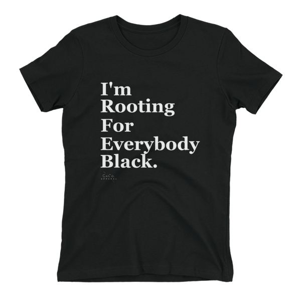 I'm Rooting For Everybody Black Shirt Women's