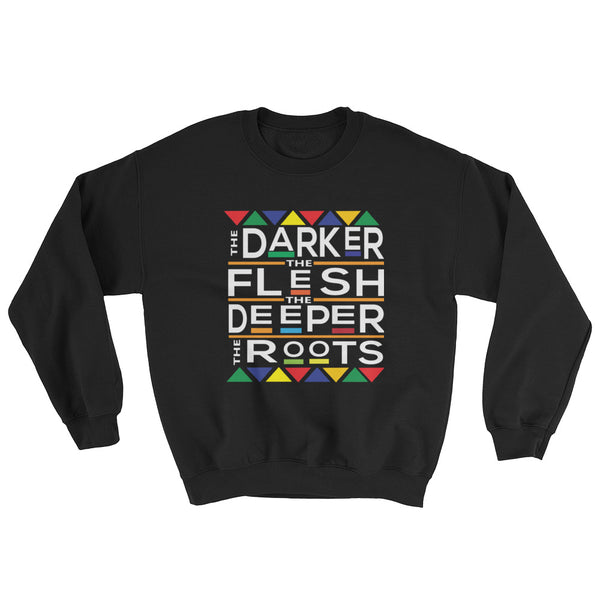 The Darker The Flesh The Deeper The Roots Sweatshirt