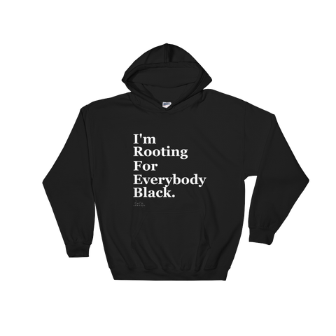I'm rooting for Everybody Black Hooded Sweatshirt