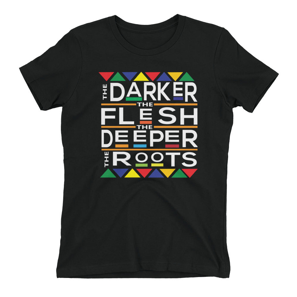 The Darker The Flesh The Deeper The Roots Women's t-shirt