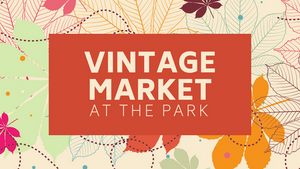 Save The Date! Vintage Market at the Park Fall 2018