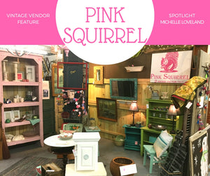Vintage Vendor Spotlight on Pink Squirrel Shop