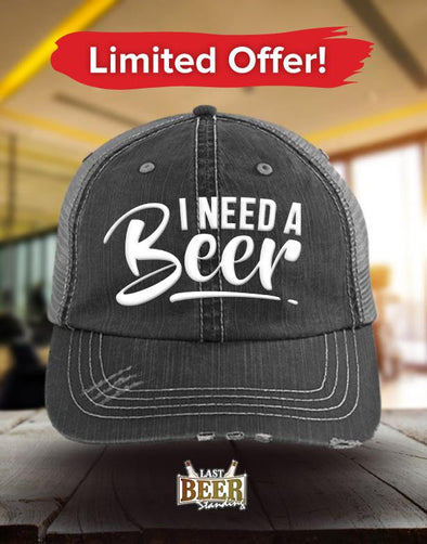 I need a Beer Trucker Cap - Last Beer Standing