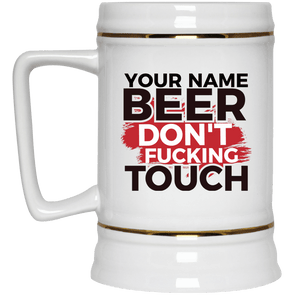 Personalized Beer Don't Touch Beer Stein 22oz.