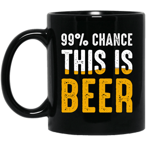 99% Chance This is Beer Coffee Mug