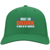 What I Do Drunk Is None Of My Business Flex Fit Twill Baseball Cap