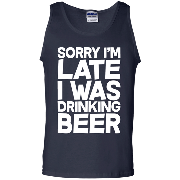 Sorry I'm Late I Was Drinking Beer