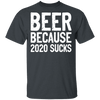 Beer Because 2020 Sucks Unisex Shirts - Last Beer Standing