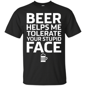 Beer Helps Me Tolerate Your Stupid Face