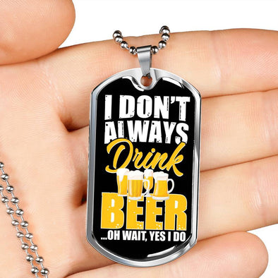 Yes I do drink beer Necklace