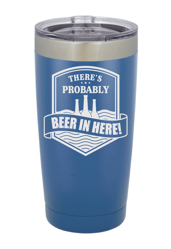 There's Probably Beer in Here Tumbler
