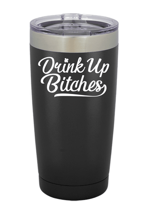 Drink Up Bitches Tumbler