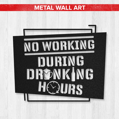No Working During Drinking Hours Wall Sign (USA Made)