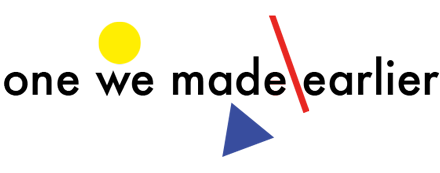 One We Made Earlier