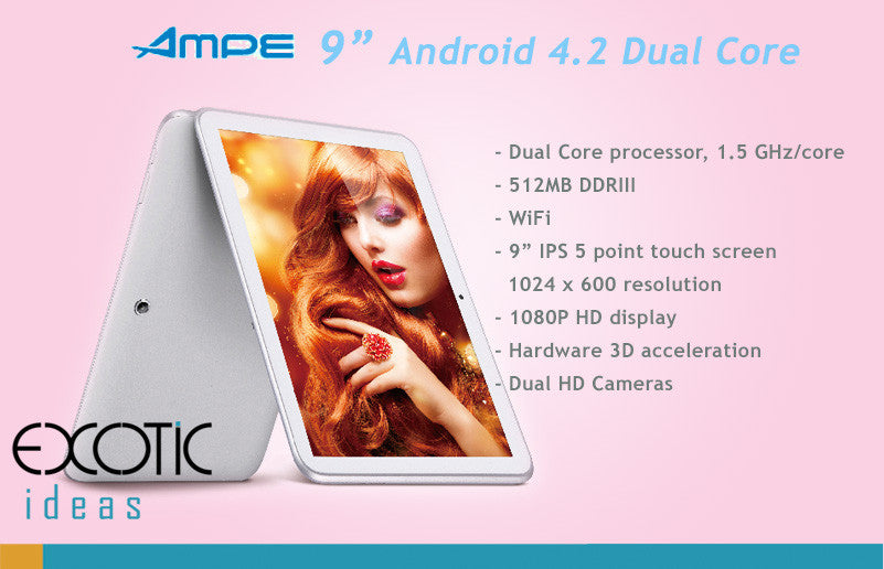 AMPE Dual Core, Android 4.2, 9 inch IPS 5 point touch 1080 x 600 screen resolution, 1080P HD video playback,  WiFi,  Skype, 3D Games