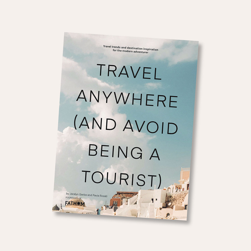 Travel Anywhere (And Avoid Being A Tourist) Book
