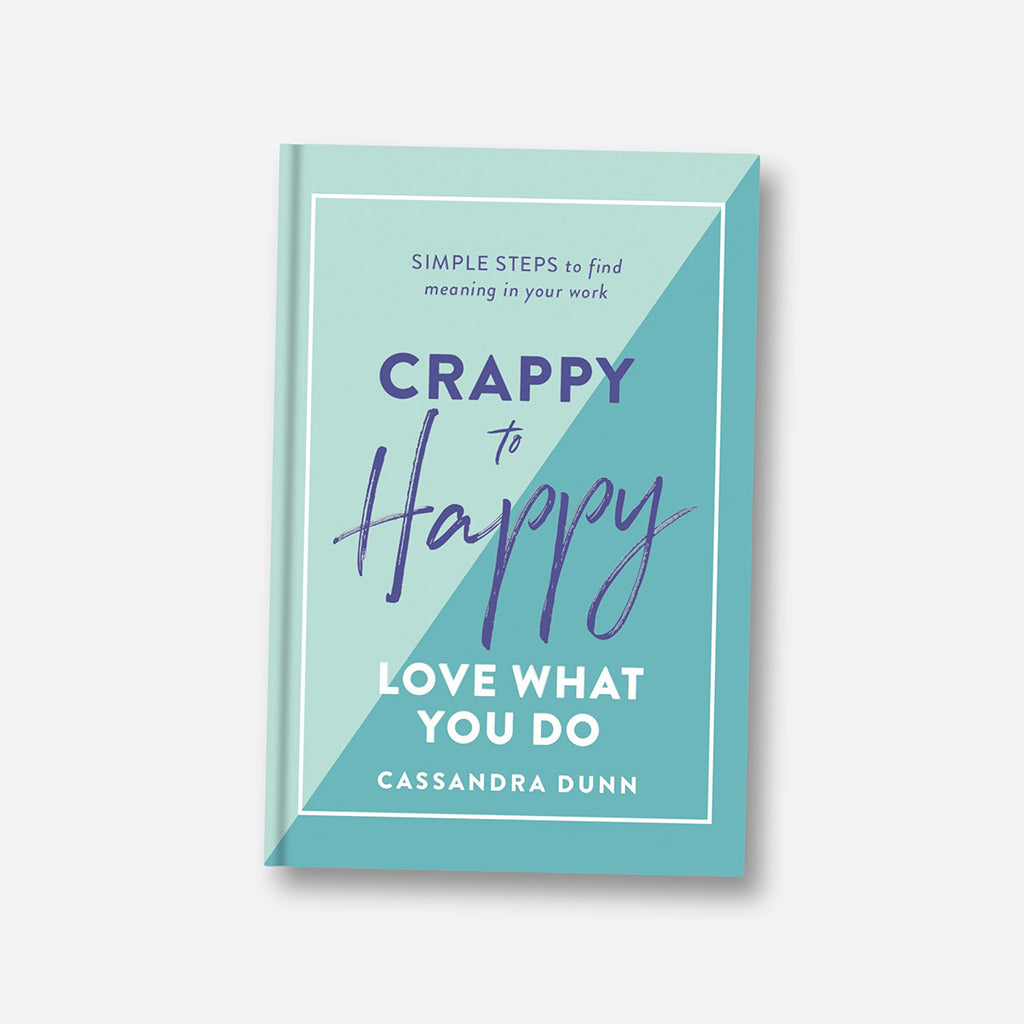 Crappy To Happy: Love What You Do Book