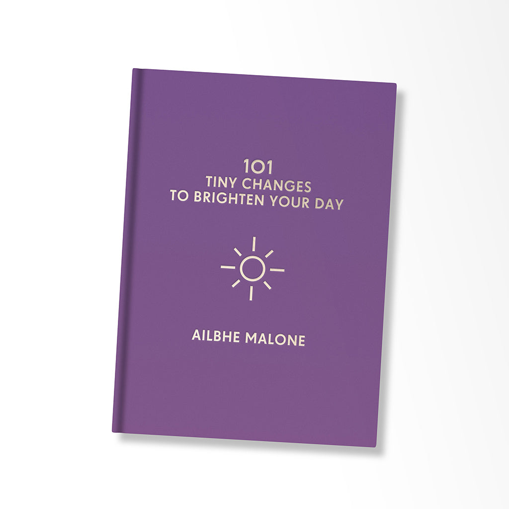 101 Tiny Changes To Brighten Your Day Book By Ailbhe Malone